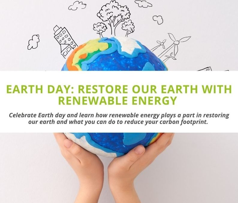 Earth Day: Restore Our Earth With Renewable Energy